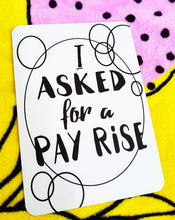 I asked for a pay rise. Milestone cards for your 20s. Adulting is hard. Life is a journey... share your ride! Milestone cards for grown-ups.