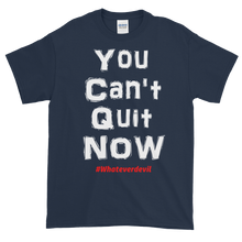 "Load image into Gallery viewer, ""You Can't Quit NOW!"""