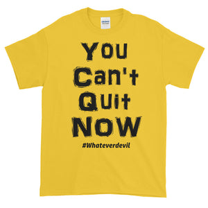 """You Can't Quit NOW!"" black"