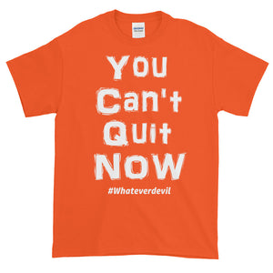 """You Can't Quit NOW"" white"