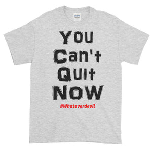 """You Can't Quit NOW!"""