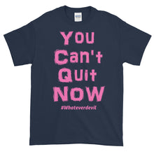 "Load image into Gallery viewer, ""You Can't Quit NOW!"" pink"
