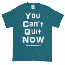 "Load image into Gallery viewer, ""You Can't Quit NOW"" white"