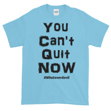 "Load image into Gallery viewer, ""You Can't Quit NOW!"" black"