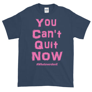 """You Can't Quit NOW!"" pink"
