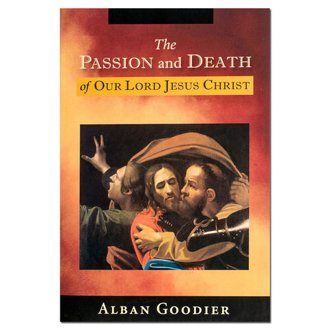 The Passion and Death of Our Lord Jesus Christ - Goodier