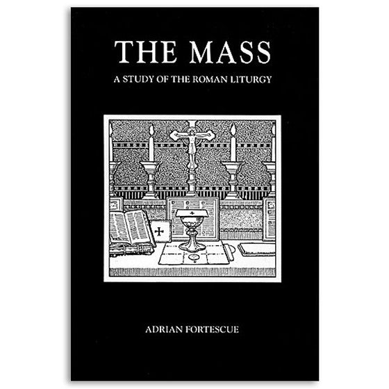 The Mass: A Study in the Roman Liturgy
