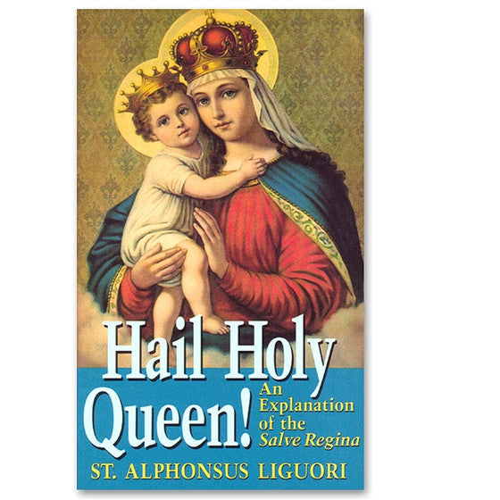 Hail Holy Queen: An Explanation of the Salve Regina - Liguori