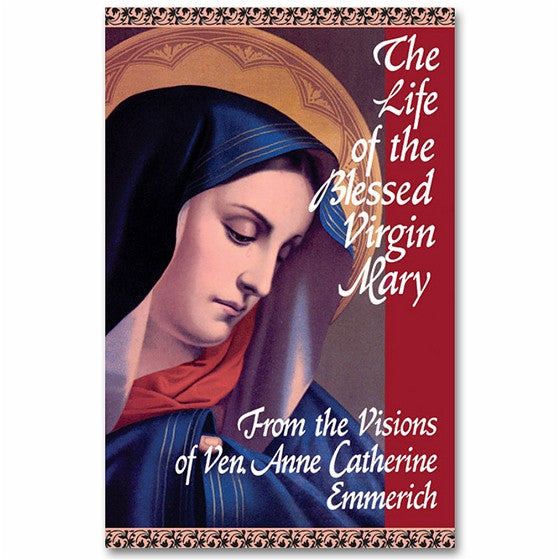 The Life of the Blessed Virgin Mary: Emmerich