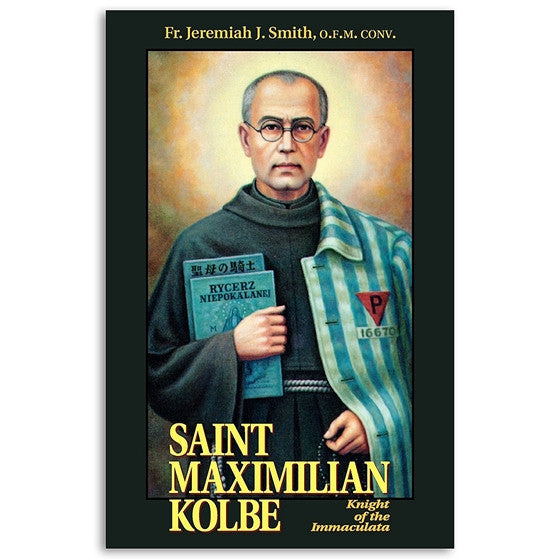 Maximilian Kolbe: Knight of the Immaculata