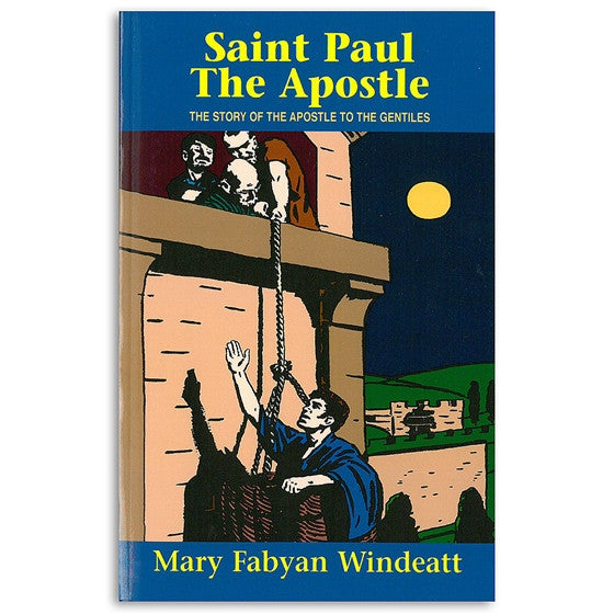 Saint Paul the Apostle: The Story of the Apostle to the Gentiles - Windeatt