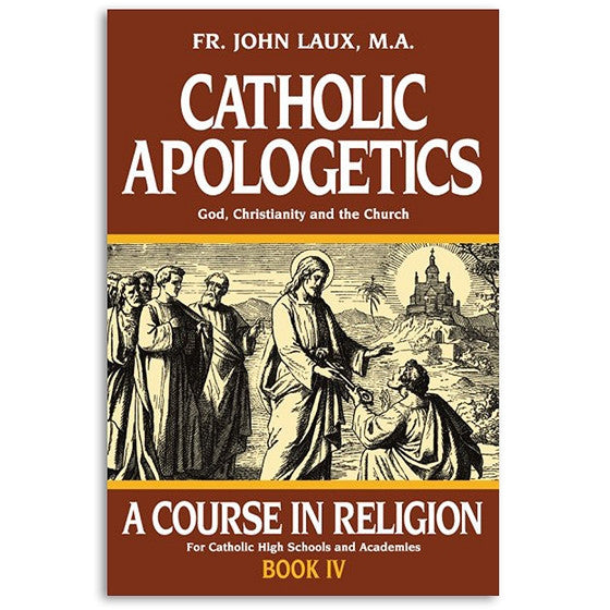 Catholic Apologetics: A Course in Religion Book IV: Laux