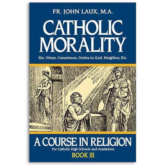 Catholic Morality: A Course in Religion Book III: Laux
