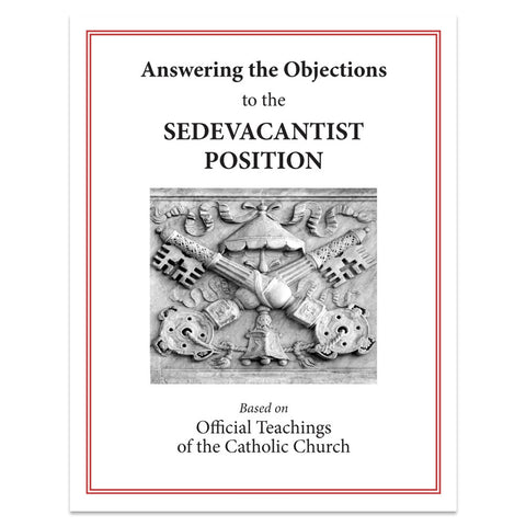 Answering Objections to the Sedevacantist Position