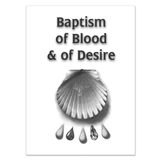 Baptism of Blood & of Desire