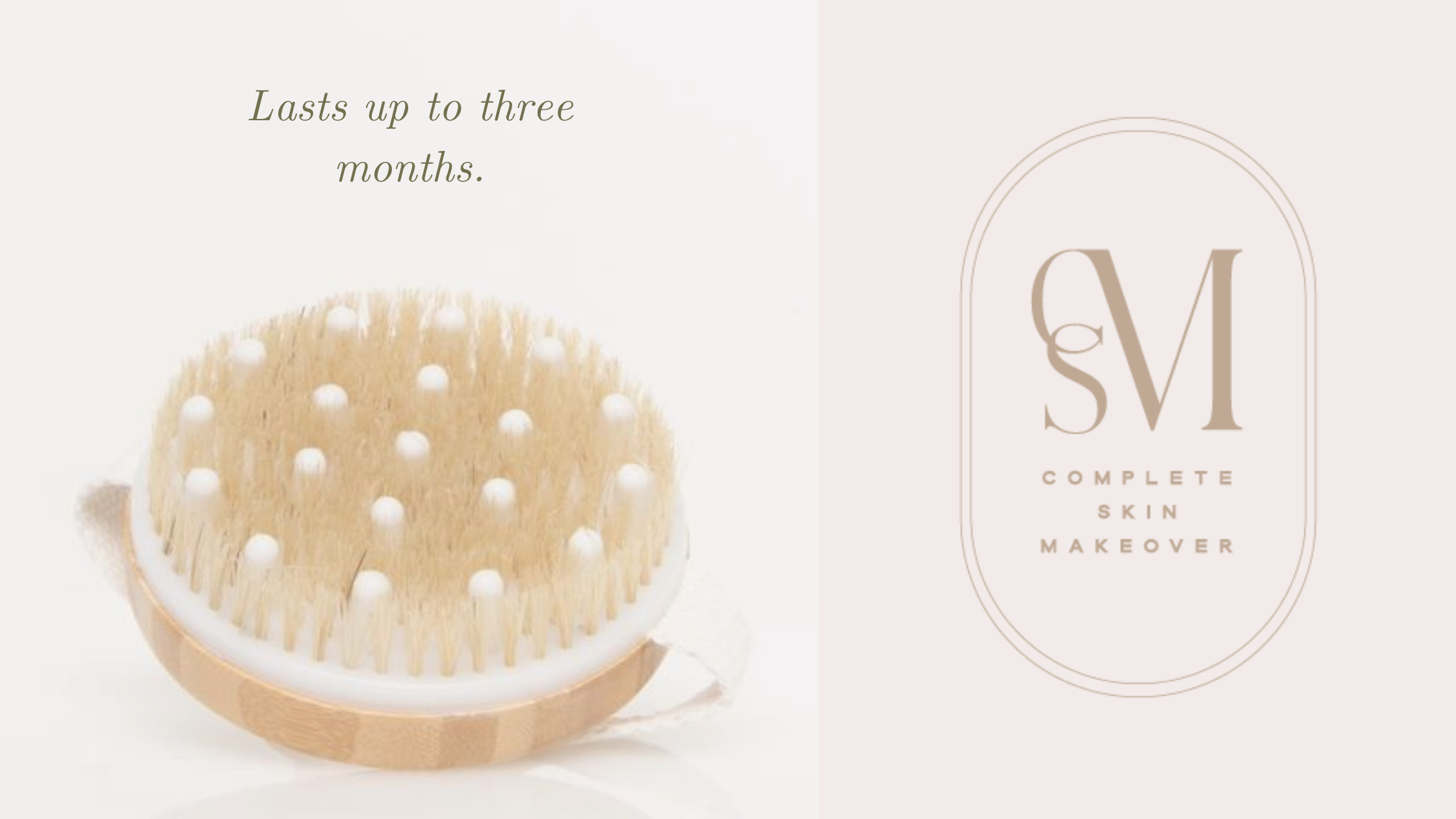 CSM Natural Body Brush lasts up to three months of use.
