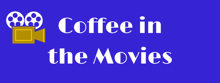 Coffee Movie Scenes We Love
