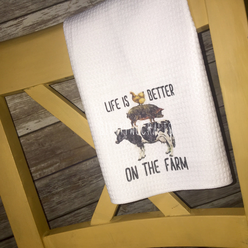 Life is Better On The Farm Kitchen Towel