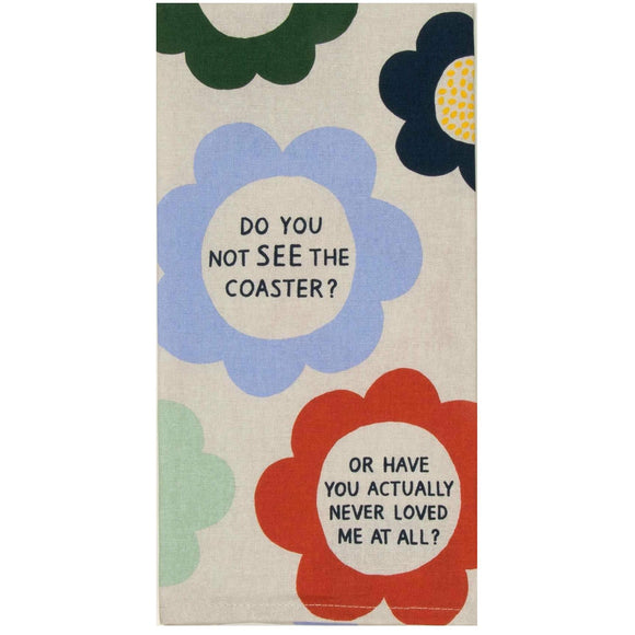 Tea Towel - Do You Not See The Coaster?
