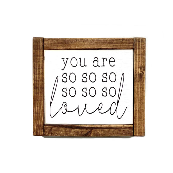 Sign - Itty Bitty Mini - You Are So So So Loved