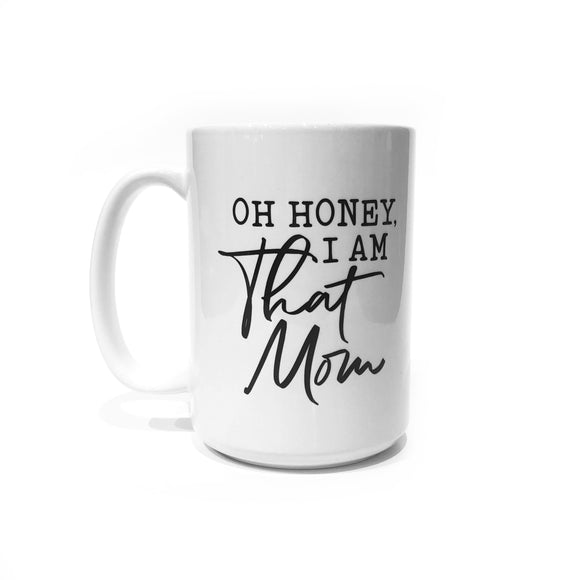 Mug - Oh Honey, I Am That Mom