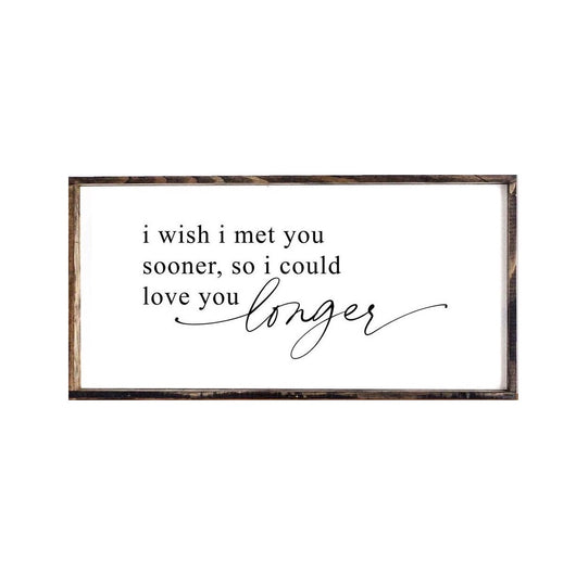 I Wish I Met You Sooner Sign