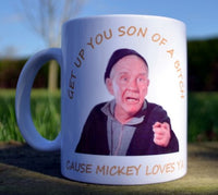 Get up you son of a bitch, Mickey loves ya - mug