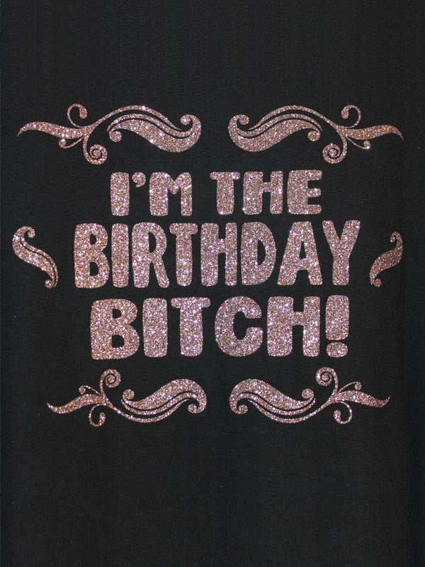I'm the Birthday Bitch!