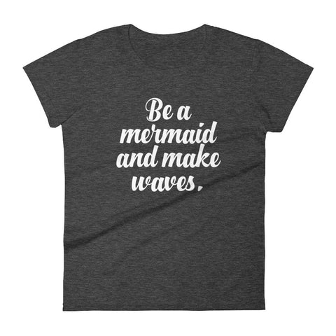 Be A Mermaid and Make Waves T-Shirt