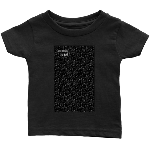 So Will I - Infant T Shirt