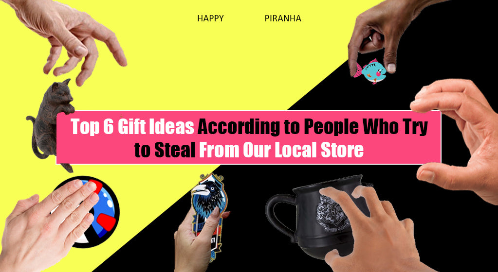 Top 6 Gift Ideas According to People Who Try to Steal From Our Local Store