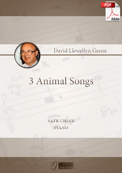 David Llewellyn Green: 3 Animal Songs for SATB choir and Piano (.PDF)