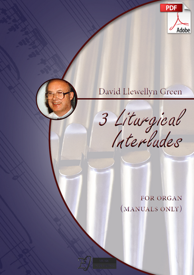 David Llewellyn Green: 3 Liturgical Interludes for Organ (manuals only) (.PDF)