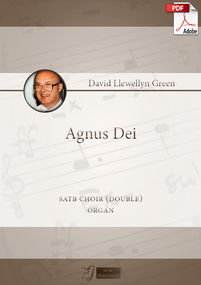 David Llewellyn Green: Agnus Dei for double SATB choir and Organ (.PDF)