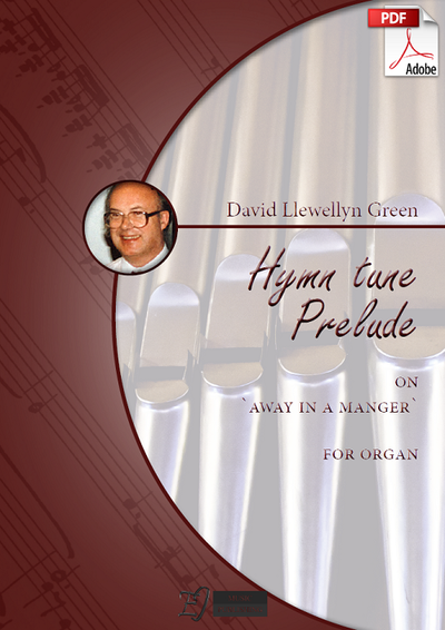 David Llewellyn Green: Christmas Hymn tune Prelude on 'Away in a Manger' for Organ (.PDF)