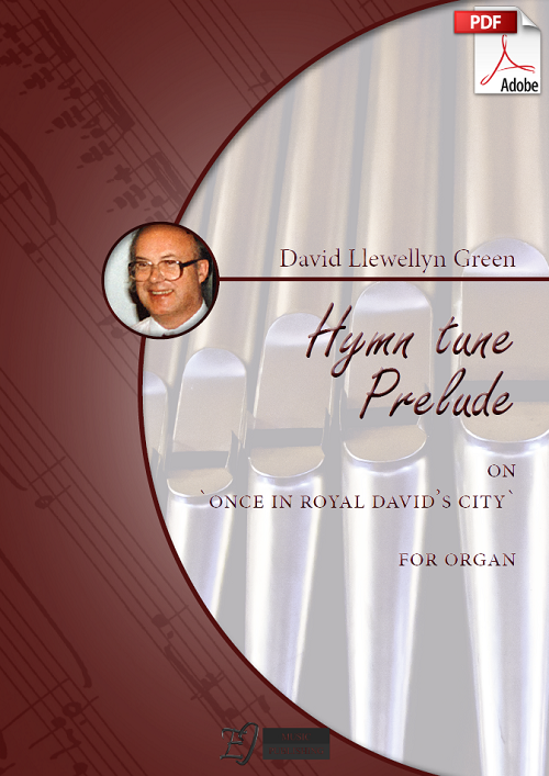 David Llewellyn Green: Christmas Hymn tune Prelude on 'Once in Royal David's City' for Organ (.PDF)