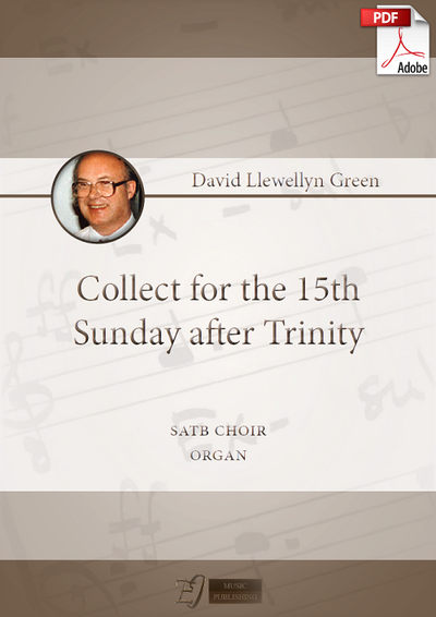 David Llewellyn Green: Collect for the 15th Sunday after Trinity for SATB choir and Organ (.PDF)