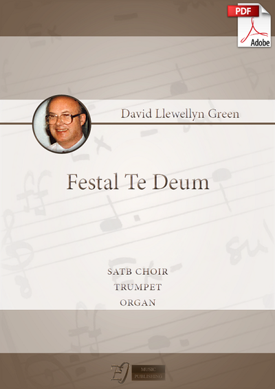 David Llewellyn Green: Festal Te Deum for SATB choir, Trumpet and Organ (.PDF)