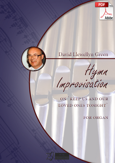David Llewellyn Green: Hymn Improvisation on 'Keep us and our loved ones tonight' for Organ (.PDF)