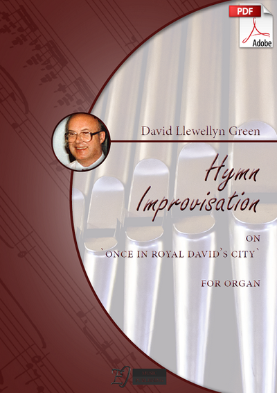 David Llewellyn Green: Christmas Hymn Improvisation on 'Once in royal David's city' for Organ (.PDF)