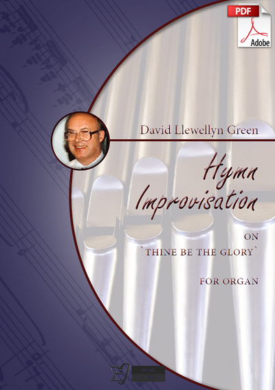 David Llewellyn Green: Hymn Improvisation on 'Thine be the glory' for Organ (.PDF)