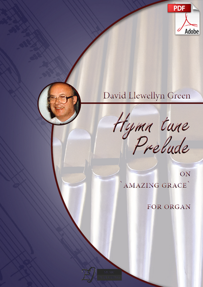 David Llewellyn Green: Hymn tune Prelude on 'Amazing Grace' for Organ (.PDF)