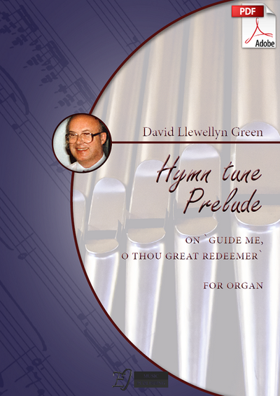 David Llewellyn Green: Hymn tune Prelude on 'Guide me, o thou great redeemer' for Organ (.PDF)