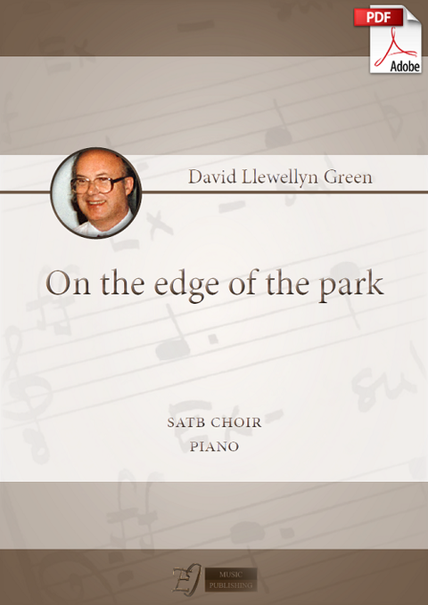 David Llewellyn Green: On the edge of the park for SATB choir and Piano (.PDF)