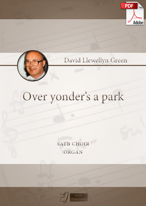 David Llewellyn Green: Over yonder's a park for SATB choir and Organ (.PDF)