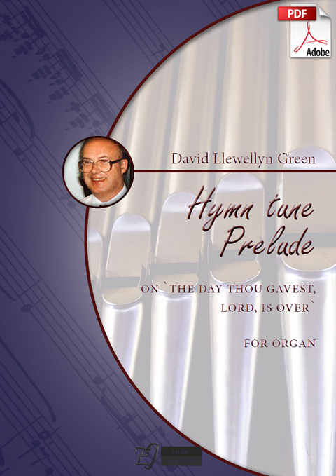 David Llewellyn Green: Hymn tune Prelude on 'The day Thou gavest, Lord, is over' for Organ (.PDF)