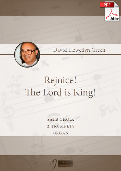 David Llewellyn Green: Rejoice! The Lord is King! for SATB choir, 2 Trumpets and Organ (.PDF)