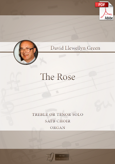 David Llewellyn Green: The Rose for Treble or Tenor solo, SATB choir and Organ (.PDF)