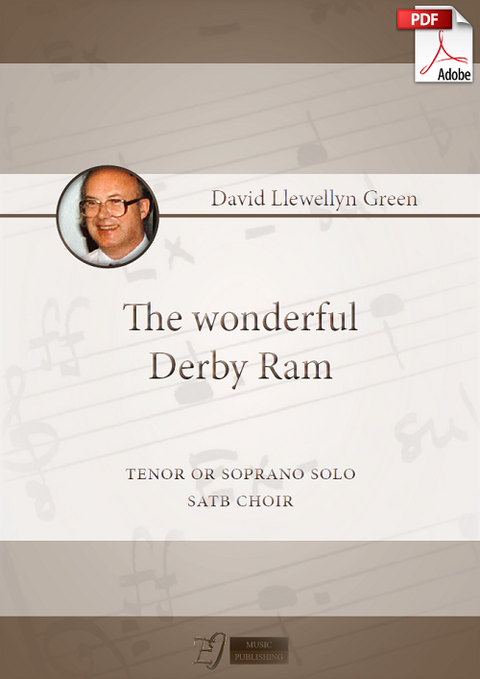 David Llewellyn Green: The wonderful Derby Ram for Tenor or Soprano solo and SATB choir (.PDF)