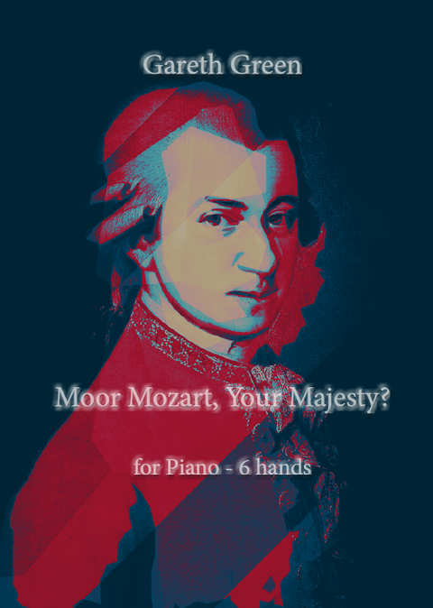 Gareth Green: Moor Mozart, Your Majesty? for 6 hands Piano